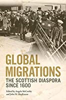 Global Migrations: The Scottish Diaspora Since 1600 (Edinburgh Studies in Film and Intermediality)