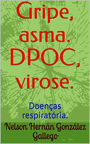 Gripe, asma. DPOC, virose.: Doenças respiratória. (Portuguese Edition)
