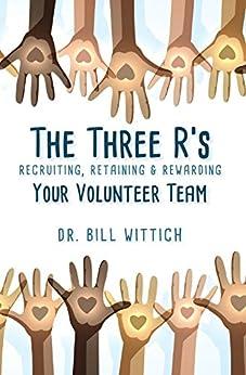 The Three R's: Recruiting, Retaining & Rewarding Your Volunteer Team (English Edition) par [Bill Wittich]