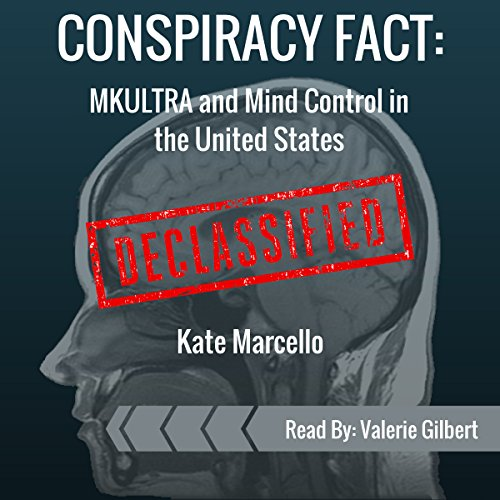 Conspiracy Fact: MKULTRA and Mind Control in the United States: Declassified     Conspiracy Facts Declassified, Book 2              By:                                                                                                                                 Kate Marcello                               Narrated by:                                                                                                                                 Valerie Gilbert                      Length: 57 mins     Not rated yet     Overall 0.0