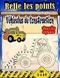 Relie les points Véhicules de Construction: Livre D'activités Pour les Enfants De Point À Point Stimulants Et Amusants De 2-4 4-8 Ans (French Edition)