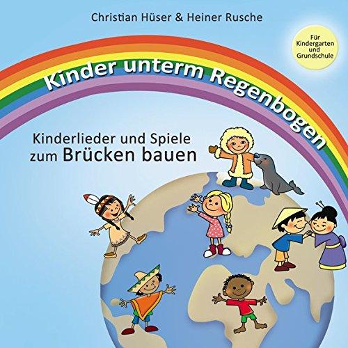 Kinder unterm Regenbogen - Neue Kinderlieder zum Brücken bauen: Das Belgeitbuch zur CD für Kindergarten und Grundschule
