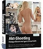 Akt-Shooting: Fotografieren mal ganz unverhüllt