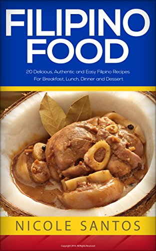 Filipino Food 20 Delicious Authentic And Easy Filipino Recipes For Breakfast Lunch Dinner And Dessert Kindle Edition By Santos Nicole Cookbooks Food Wine Kindle Ebooks Amazon Com