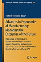 Advances in Ergonomics of Manufacturing: Managing the Enterprise of the Future (Advances in Intelligent Systems and Computing)