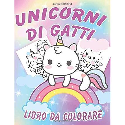 Libro da Colorare di Unicorni di Gatti: Libro da colorare di unicorni di gatti per bambini 4-8, 8-12 anni. Simpatico libro da colorare per bambini