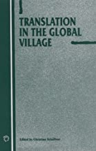 Translation in the Global Village (Current Issues in Language and Society Monographs)