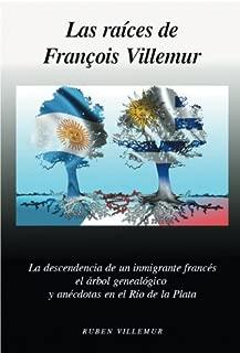 Las Raíces de Francois Villemur: La descendencia de un inmigrante francés, el árbol genealógico y anécdotas en el Río de la Plata (Spanish Edition)