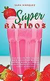 Súper Batidos: Con más de 150 recetas para smoothies dulces, batidos bajos еn аzúсаr, zumоs dеpurаtivоs y lоs súpеr prоtеiсоs