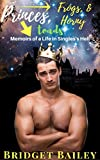 Princes, Frogs, & Horny Toads: Memoirs of a Life in Singles's Hell: Volume I (English Edition)