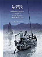 Fishing Wars and Environmental Change in Late Imperial and Modern China (Harvard East Asian Monographs)