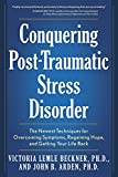 Conquering Post-Traumatic Stress Disorder: The Newest Techniques for Overcoming Symptoms, Regaining Hope, and Getting Your Life Back
