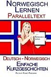 Norwegisch Lernen - Paralleltext - Einfache Kurzgeschichten (Norwegisch - Deutsch) - Polyglot Planet Publishing