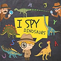 I Spy Dinosaurs: Alphabet with Dinosaurs From A to Z, A Fun Educational Guessing Game for Preschoolers, Activity Book (Puzzle book) for Kids, Boys, Girls, Toddlers, Children