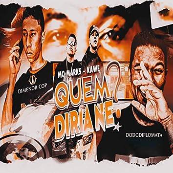 Quem Diria Né? (feat. Kawe) (Brega Funk)