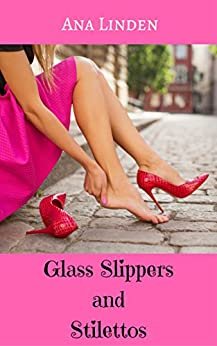 Glass Slippers and Stilettos: A Collection of Short Stories by [Ana Linden]