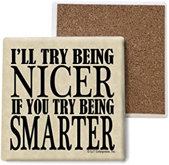 INC SJT04075 Ill Try Being Nicer if You Try Being Smarter Absorbent Stone Coasters 4-inch 4-Pack SJT ENTERPRISES