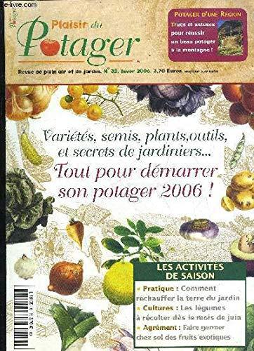 PLAISIR DU POTAGER REVUE DE PLEIN AIR ET DE JARDIN N°32 HIVER 2006 - VARIETES, SEMIS, PLANTS, OUTILS, ET SECRETS DE JARDINIERS... TOUT POUR D2MARRER SON POTAGER EN 2006