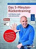 Das 5-Minuten-Rückentraining: In 8 Wochen stark und schmerzfrei. Give me five! Inkl. Video-Coaching...