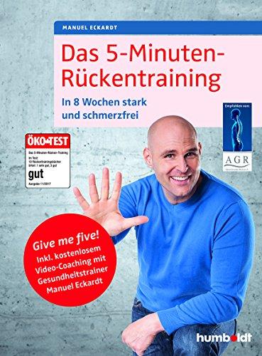 Das 5-Minuten-Rückentraining: In 8 Wochen stark und schmerzfrei. Give me five! Inkl. Video-Coaching mit Gesundheitstrainer Manuel Eckardt (humboldt Gesundheitsratgeber)