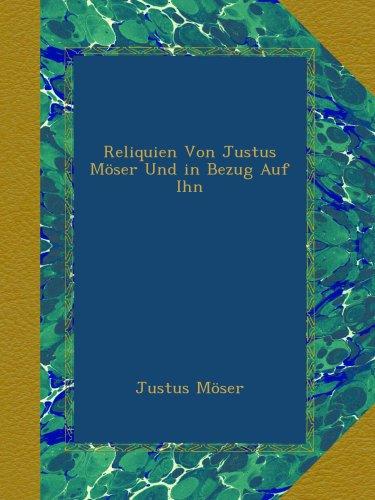 Reliquien Von Justus Möser Und in Bezug Auf Ihn