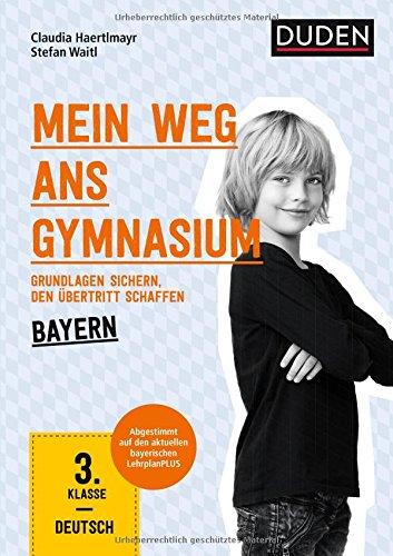 Mein Weg ans Gymnasium – Deutsch 3. Klasse – Bayern: Grundlagen sichern – den Übertritt schaffen