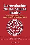 La revolución de las células madre: Realidad, potencial y límites de las 'estrellas' de la Biología actual (Arca de Darwin)