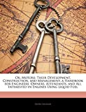 Oil Motors: Their Development, Construction, and Management. a Handbook for Engineers, Owners, Attendants