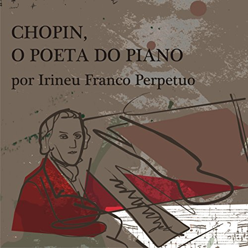 Chopin, o Poeta do Piano [Chopin, the Poet of the Piano] audiobook cover art