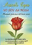 Libros de Autoayuda. Yo Soy la Rosa. Una orientación práctica para la vida: Un libro que te ayudará a ser más POSITIVO en la vida y tener CONFIANZA EN TI MISMO, LA AUTOESTIMA.(Kindle Spanish Edition)