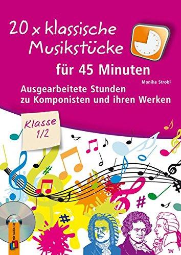 20 x klassische Musikstücke für 45 Minuten - Klasse 1/2: Ausgearbeitete Stunden zu Komponisten und ihren Werken
