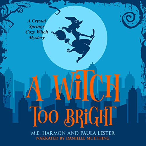 A Witch Too Bright Audiobook By Paula Lester, M.E. Harmon cover art