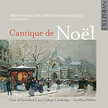 Cantique De Noël: French Music for Christmas from Berlioz ToDebussy