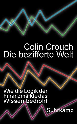 Die bezifferte Welt: Wie die Logik der Finanzmärkte das Wissen bedroht (suhrkamp taschenbuch)