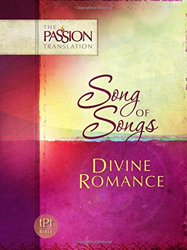 Song of Songs: Divine Romance (The Passion Translation) (Paperback) – A Perfect Religious Gift for Birthdays, Holidays, and More