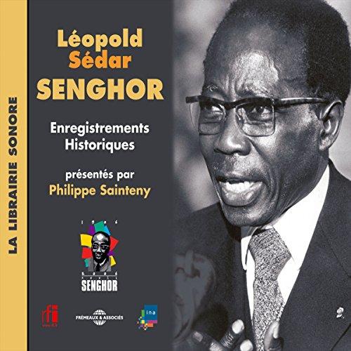 Léopold Sédar Senghor. Enregistrements Historiques présentés par Philippe Sainteny cover art