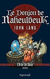 Le Donjon de Naheulbeuk, Roman 3 : Saison 4 - L'Orbe de Xaraz par John Lang
