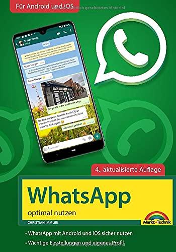 WhatsApp - optimal nutzen - 4. Auflage - neueste Version 2021 mit allen Funktionen erklärt: - komplett in Farbe - Für Einsteiger und Fortgeschrittene - Für Android und iOS