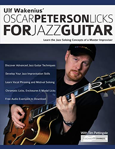 Ulf Wakenius Oscar Peterson Licks For Jazz Guitar: Learn the Jazz Soloing Concepts of a Master Improviser: Learn the Jazz Concepts of a Master Improviser: 1 (Jazz Guitar Licks)