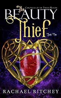 The Beauty Thief (Chronicles of the Twelve Realms Book 1) by [Rachael Ritchey]