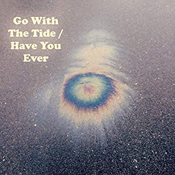 Go with the Tide / Have You Ever