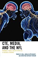 CTE, Media, and the NFL: Framing a Public Health Crisis As a Football Epidemic (Lexington Studies in Health Communication)