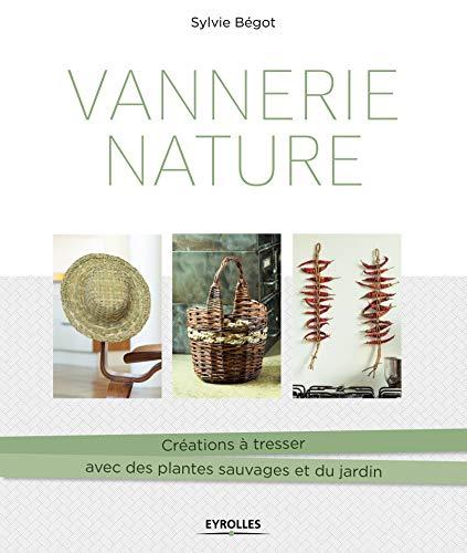 Vannerie nature: Créations à tresser avec des plantes sauvages et du jardin (French Edition)