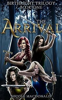 The Arrival: An Epic Fantasy Romance Adventure (BirthRight Trilogy Book 1) by [Nicole MacDonald, Jenn DePaola]