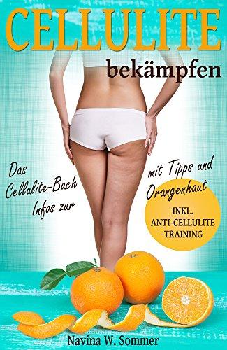 Cellulite bekämpfen: Das Cellulite Buch mit Tipps und Infos zur Orangenhaut (inkl. Anti-Cellulite-Training) (Gesundheit)