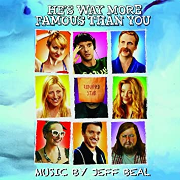 He's Way More Famous Than You (Original Motion Picture Soundtrack)