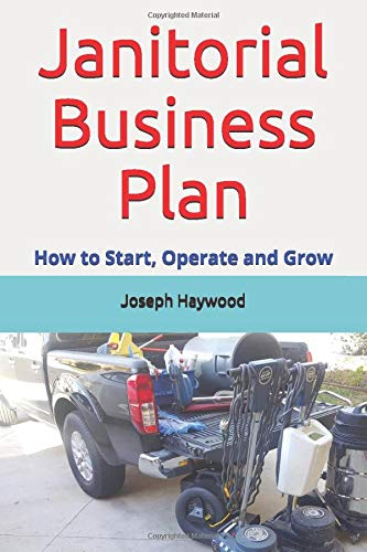 Janitorial Business Plan: How to Start, Operate and Grow