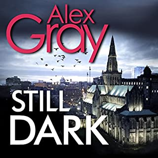Still Dark     William Lorimer, Book 14              By:                                                                                                                                 Alex Gray                               Narrated by:                                                                                                                                 David Monteath                      Length: 10 hrs and 56 mins     97 ratings     Overall 4.5