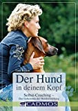 Der Hund in deinem Kopf: Selbst-Coaching- Das Geheimnis der Hundeerziehung (Cadmos Hundebuch)