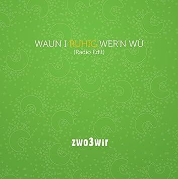 Waun I ruhig wer'n wü  - radio edit